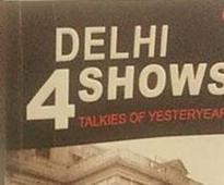 Book Review: Delhi 4 Shows - Talkies of Yesteryear